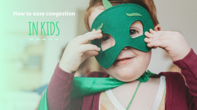 HOW TO EASE CONGESTION IN KIDS