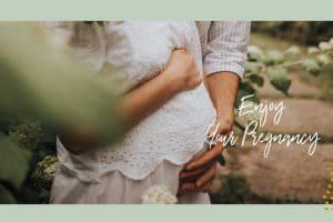 ENJOYING YOUR PREGNANCY